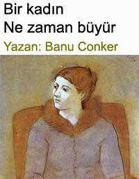 Bir kad�n ne zaman b�y�r Banu Conker