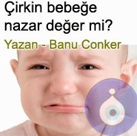�irkin bebe�e nazar de�er mi? Banu Conker